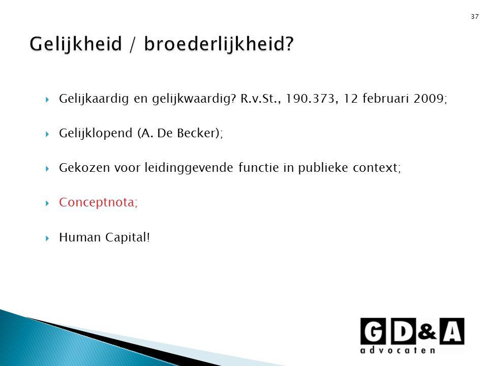  Gelijkaardig en gelijkwaardig? R.v.St., 190.373, 12 februari 2009;  Gelijklopend (A. De Becker);  Gekozen voor leidinggevende functie in publieke