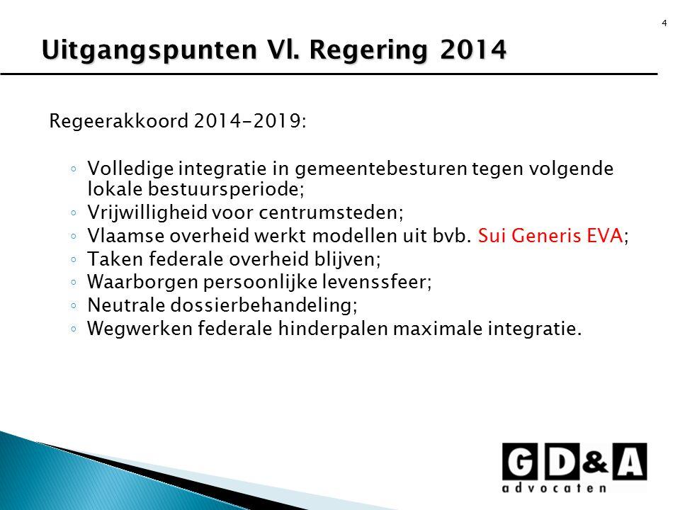 4 Regeerakkoord 2014-2019: ◦ Volledige integratie in gemeentebesturen tegen volgende lokale bestuursperiode; ◦ Vrijwilligheid voor centrumsteden; ◦ Vl