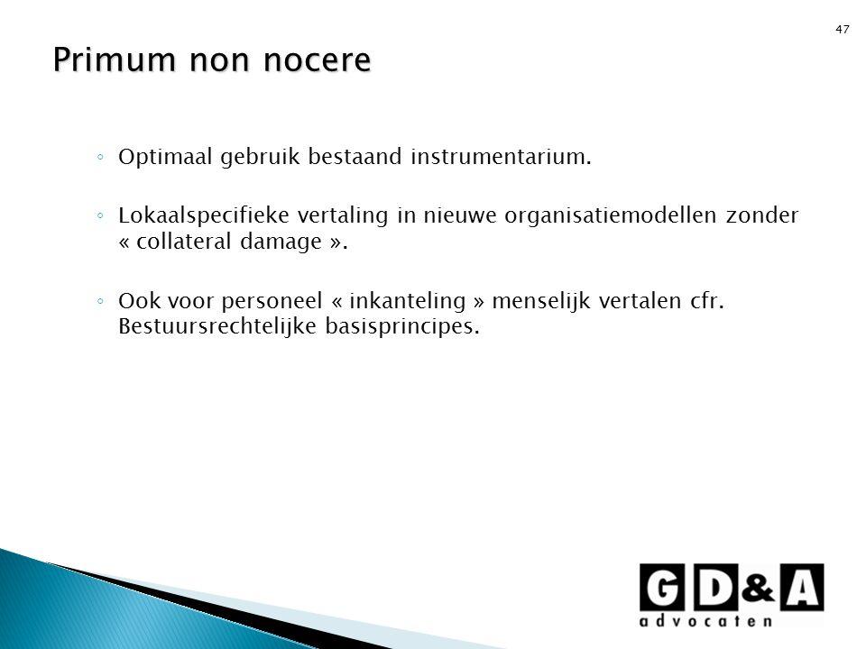 47 ◦ Optimaal gebruik bestaand instrumentarium. ◦ Lokaalspecifieke vertaling in nieuwe organisatiemodellen zonder « collateral damage ». ◦ Ook voor pe