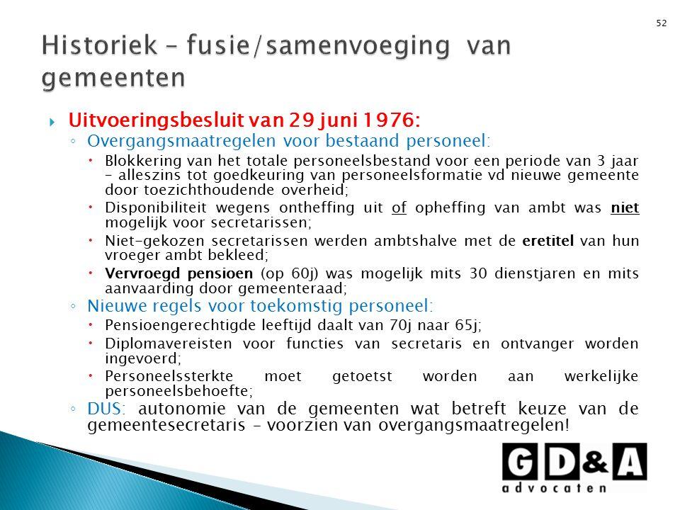  Uitvoeringsbesluit van 29 juni 1976: ◦ Overgangsmaatregelen voor bestaand personeel:  Blokkering van het totale personeelsbestand voor een periode