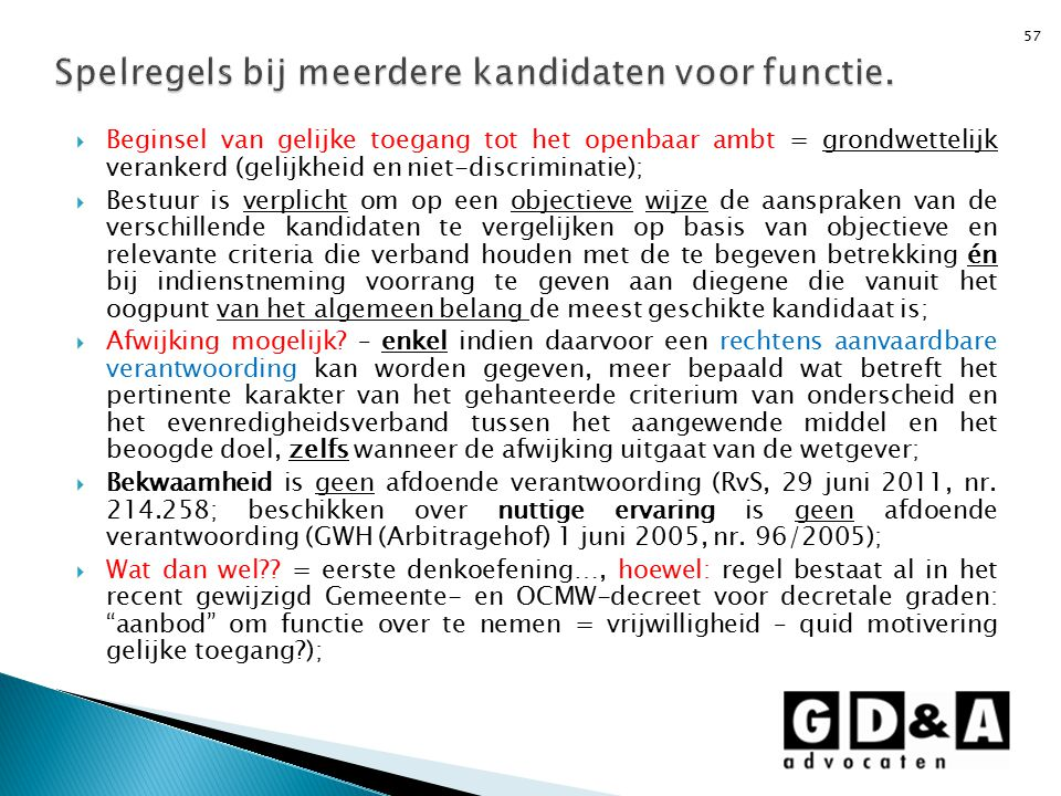  Beginsel van gelijke toegang tot het openbaar ambt = grondwettelijk verankerd (gelijkheid en niet-discriminatie);  Bestuur is verplicht om op een o
