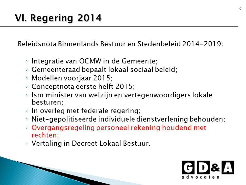 6 Beleidsnota Binnenlands Bestuur en Stedenbeleid 2014-2019: ◦ Integratie van OCMW in de Gemeente; ◦ Gemeenteraad bepaalt lokaal sociaal beleid; ◦ Mod