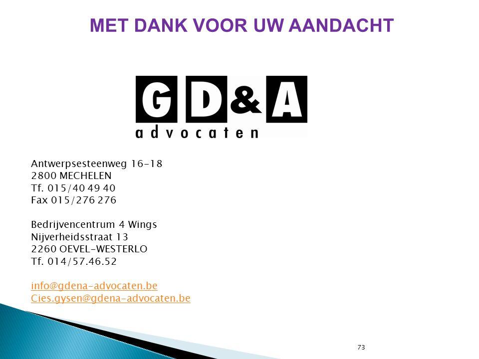 73 Antwerpsesteenweg 16-18 2800 MECHELEN Tf. 015/40 49 40 Fax 015/276 276 Bedrijvencentrum 4 Wings Nijverheidsstraat 13 2260 OEVEL-WESTERLO Tf. 014/57