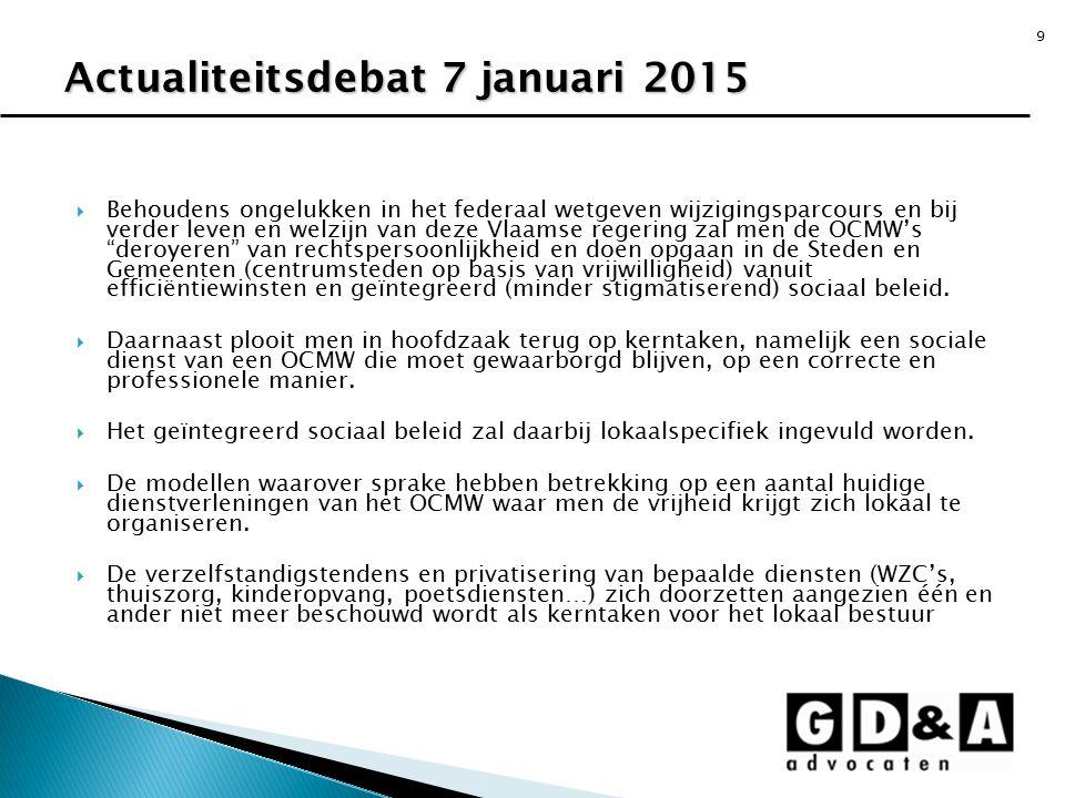"""9  Behoudens ongelukken in het federaal wetgeven wijzigingsparcours en bij verder leven en welzijn van deze Vlaamse regering zal men de OCMW's """"deroy"""
