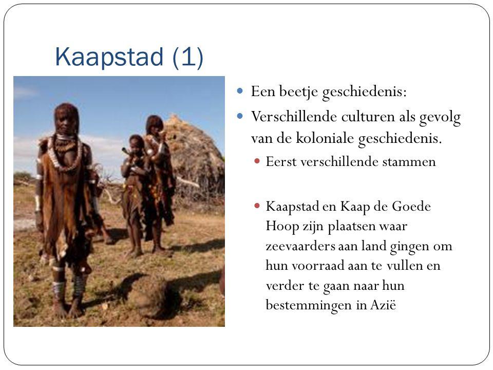 Kaapstad (1) Een beetje geschiedenis: Verschillende culturen als gevolg van de koloniale geschiedenis.