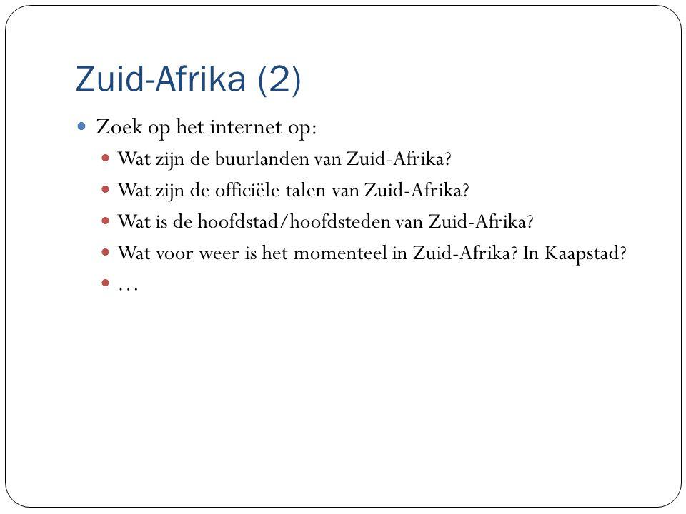 Zuid-Afrika (2) Zoek op het internet op: Wat zijn de buurlanden van Zuid-Afrika.