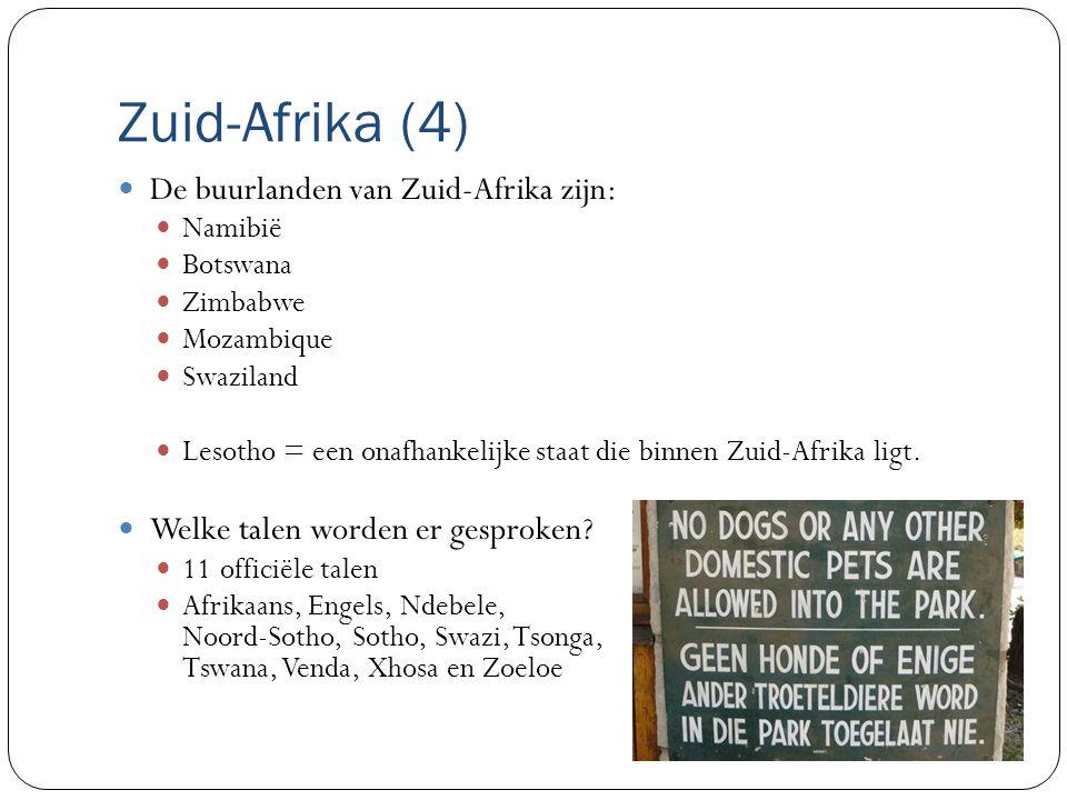 Zuid-Afrika (4) De buurlanden van Zuid-Afrika zijn: Namibië Botswana Zimbabwe Mozambique Swaziland Lesotho = een onafhankelijke staat die binnen Zuid-Afrika ligt.
