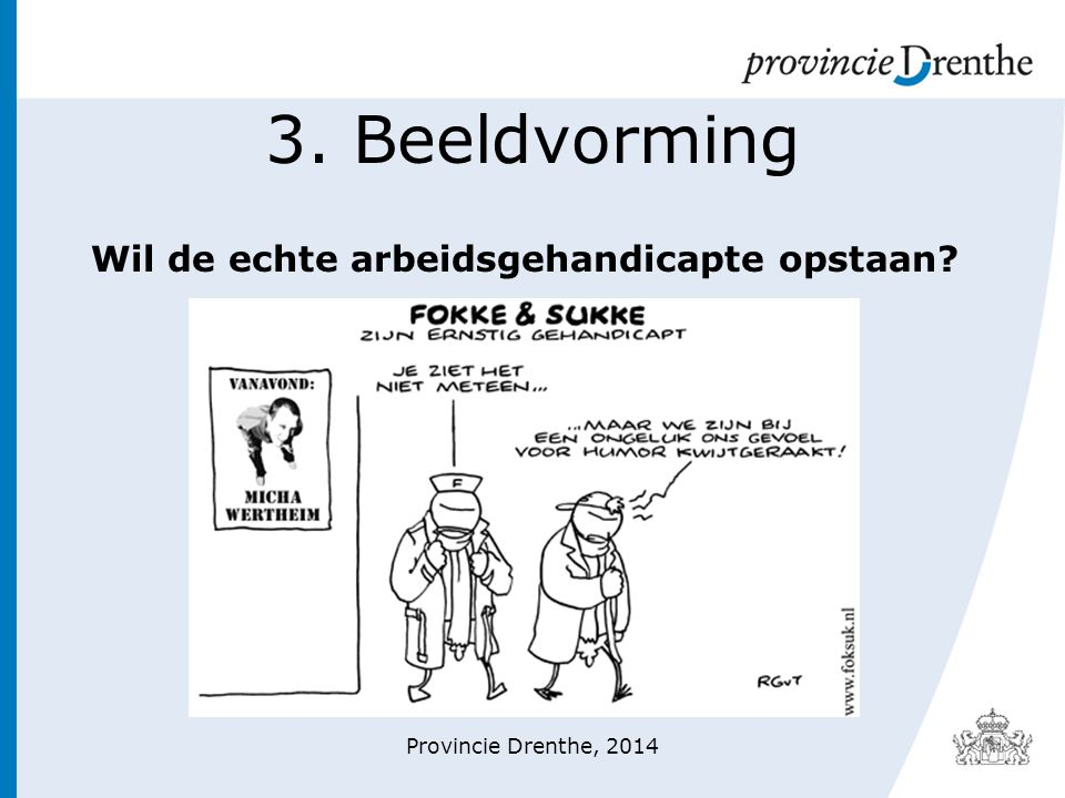3. Beeldvorming Wil de echte arbeidsgehandicapte opstaan? Provincie Drenthe, 2014
