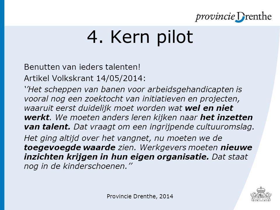 4. Kern pilot Benutten van ieders talenten! Artikel Volkskrant 14/05/2014: ''Het scheppen van banen voor arbeidsgehandicapten is vooral nog een zoekto