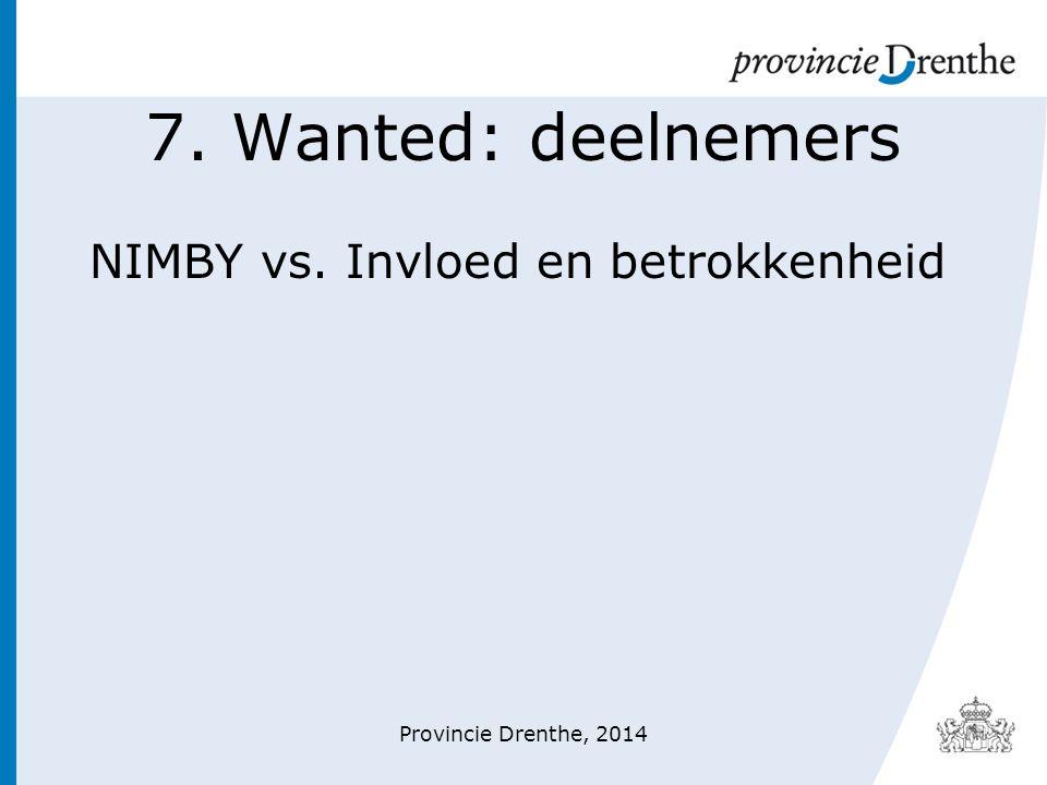 7. Wanted: deelnemers NIMBY vs. Invloed en betrokkenheid Provincie Drenthe, 2014