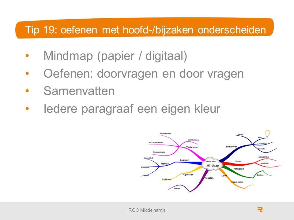Tip 19: oefenen met hoofd-/bijzaken onderscheiden Mindmap (papier / digitaal) Oefenen: doorvragen en door vragen Samenvatten Iedere paragraaf een eige