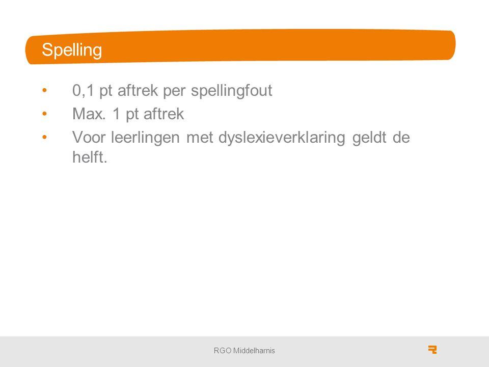 Spelling 0,1 pt aftrek per spellingfout Max. 1 pt aftrek Voor leerlingen met dyslexieverklaring geldt de helft. RGO Middelharnis