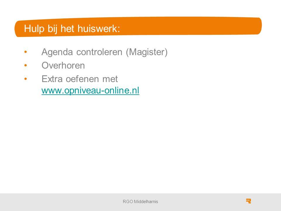 Hulp bij het huiswerk: Agenda controleren (Magister) Overhoren Extra oefenen met www.opniveau-online.nl www.opniveau-online.nl RGO Middelharnis