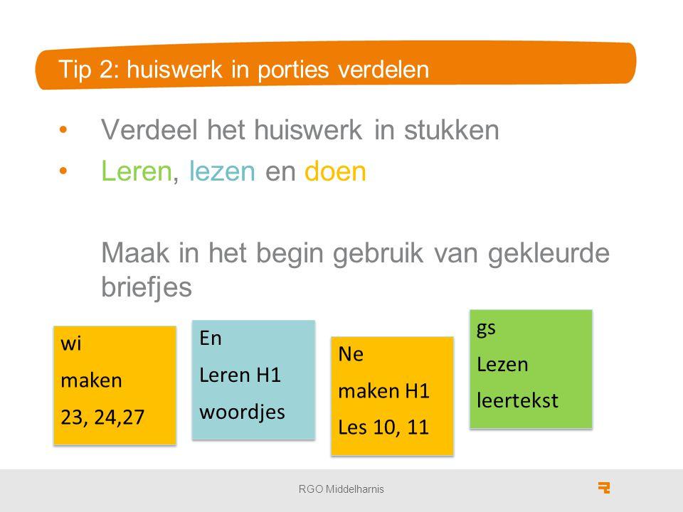 Tip 2: huiswerk in porties verdelen Verdeel het huiswerk in stukken Leren, lezen en doen Maak in het begin gebruik van gekleurde briefjes RGO Middelha
