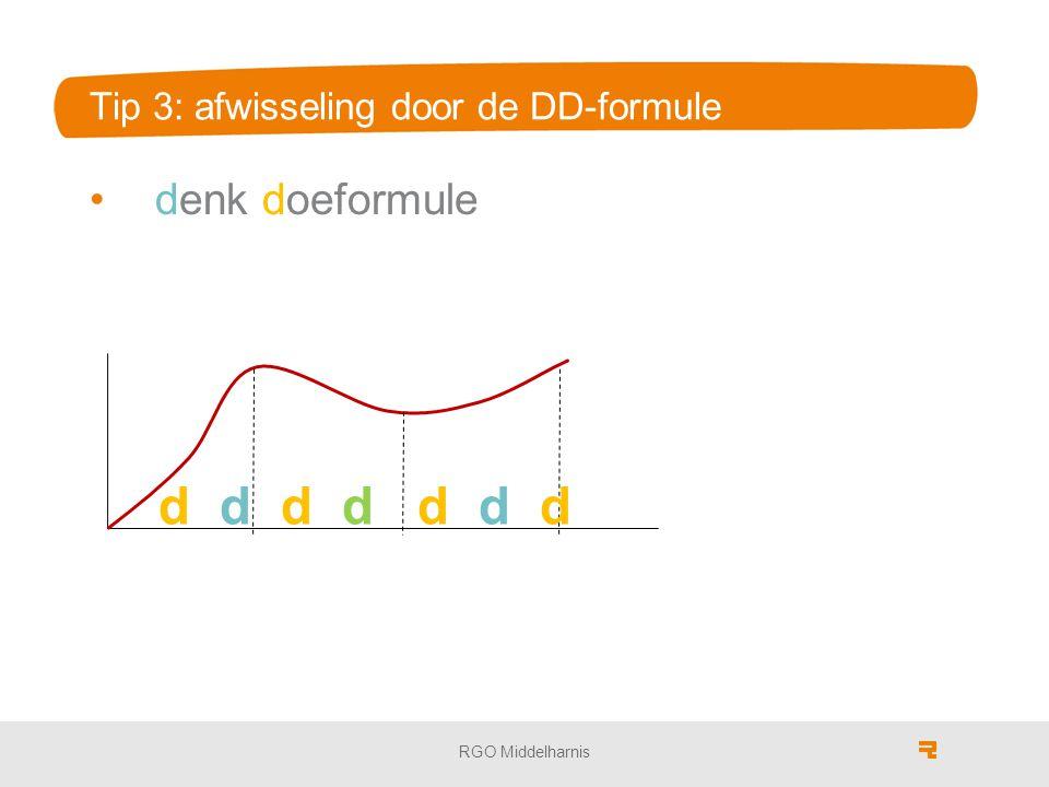 Tip 3: afwisseling door de DD-formule denk doeformule RGO Middelharnis d d d d d d d