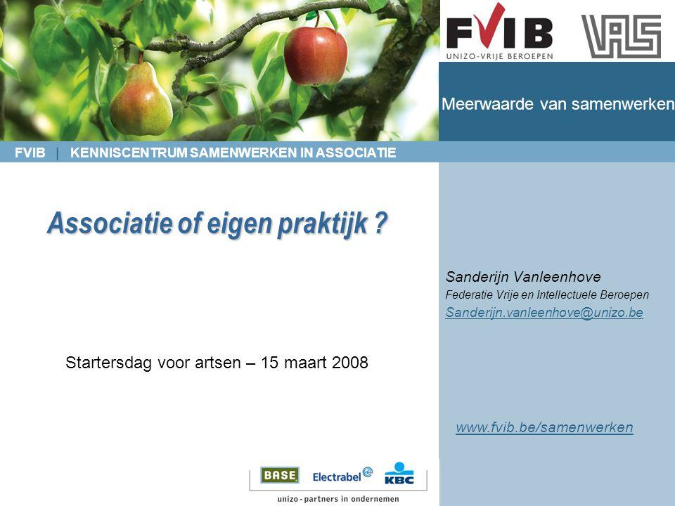 FVIB | KENNISCENTRUM SAMENWERKEN IN ASSOCIATIE Meerwaarde van samenwerken Associatie of eigen praktijk .