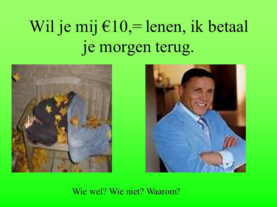 Wil je mij €10,= lenen, ik betaal je morgen terug. Wie wel? Wie niet? Waarom?