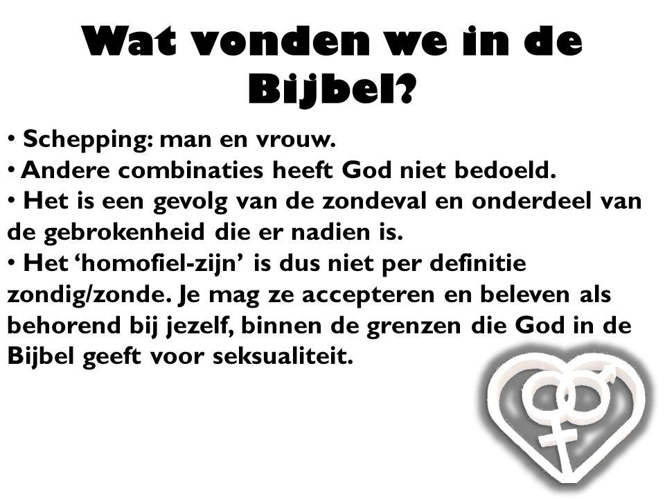 Wat vonden we in de Bijbel? Schepping: man en vrouw. Andere combinaties heeft God niet bedoeld. Het is een gevolg van de zondeval en onderdeel van de