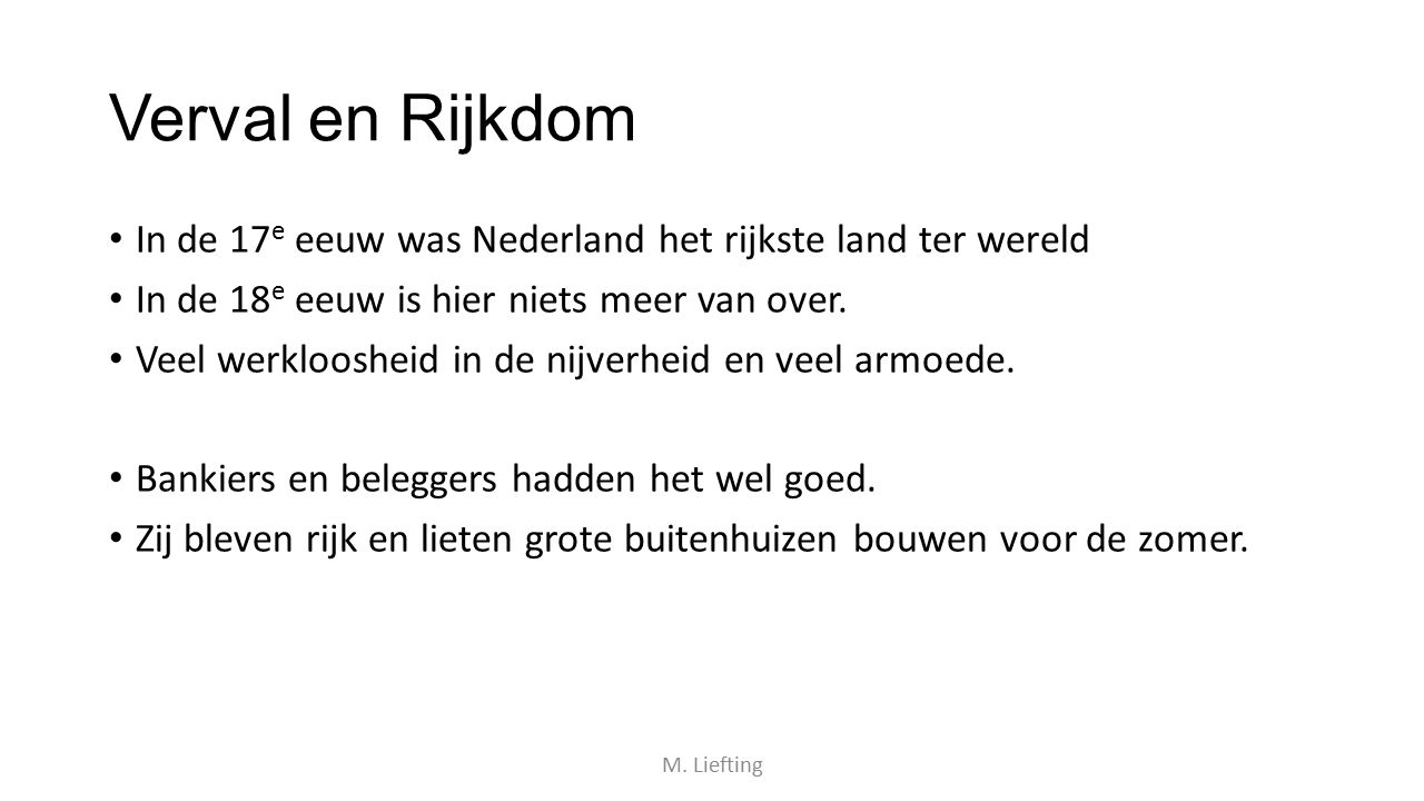 Verval en Rijkdom In de 17 e eeuw was Nederland het rijkste land ter wereld In de 18 e eeuw is hier niets meer van over. Veel werkloosheid in de nijve