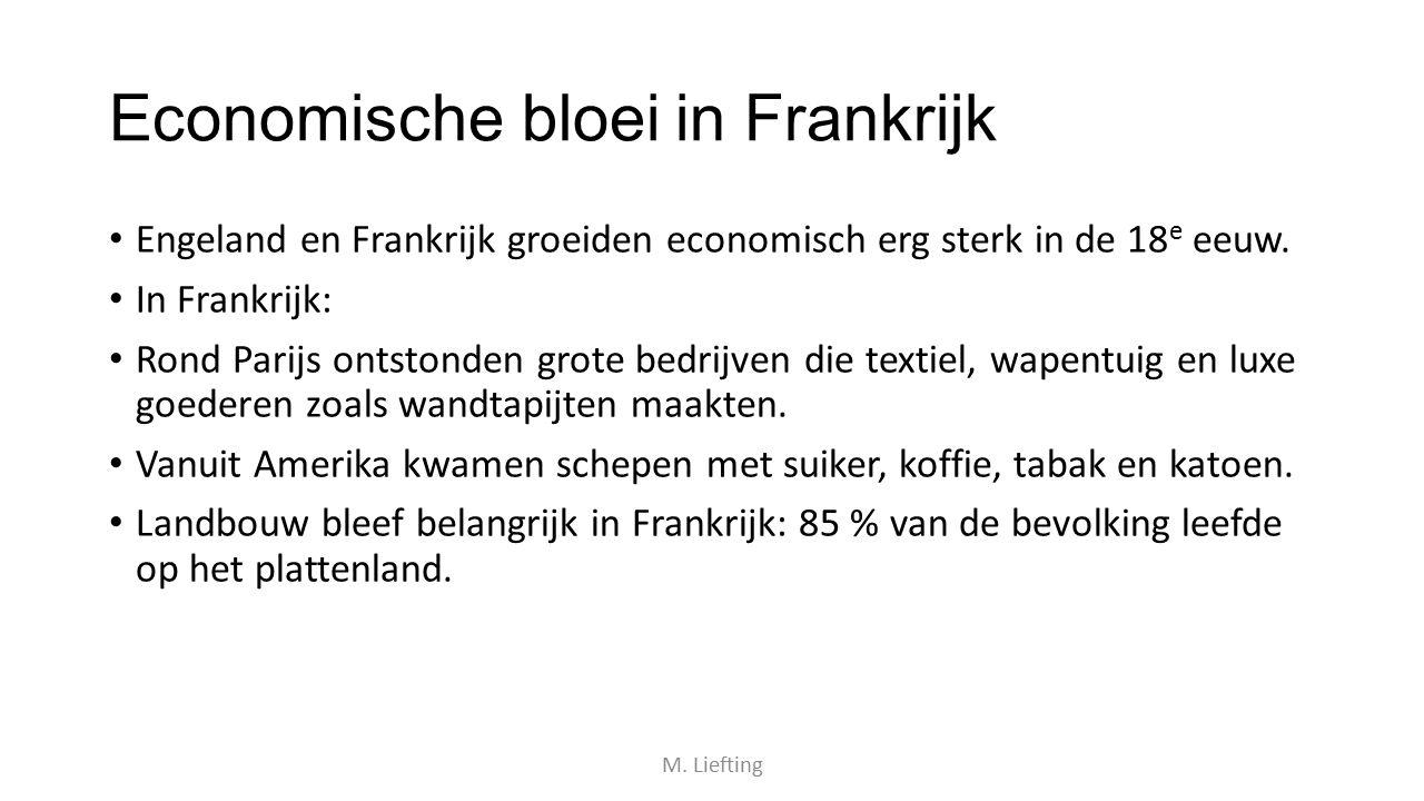 Economische bloei in Frankrijk Engeland en Frankrijk groeiden economisch erg sterk in de 18 e eeuw. In Frankrijk: Rond Parijs ontstonden grote bedrijv