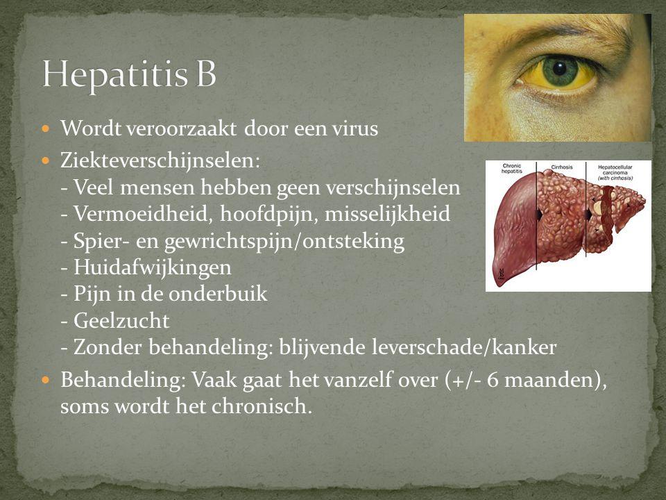 Wordt veroorzaakt door een virus Ziekteverschijnselen: - Veel mensen hebben geen verschijnselen - Vermoeidheid, hoofdpijn, misselijkheid - Spier- en g