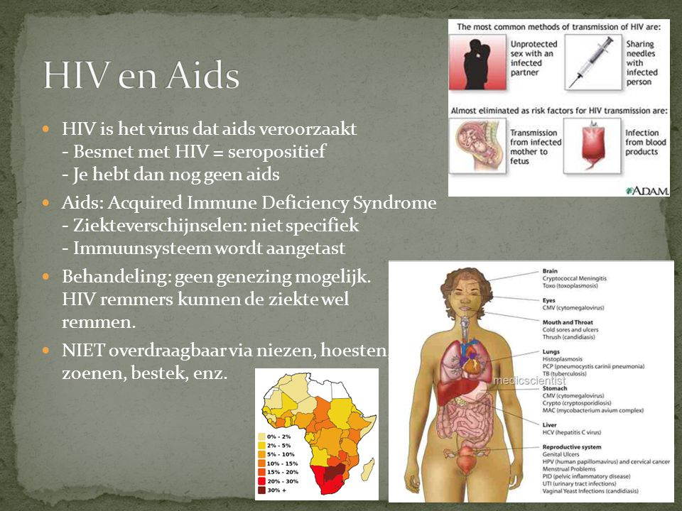 HIV is het virus dat aids veroorzaakt - Besmet met HIV = seropositief - Je hebt dan nog geen aids Aids: Acquired Immune Deficiency Syndrome - Ziekteve