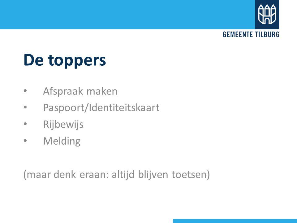 De toppers Afspraak maken Paspoort/Identiteitskaart Rijbewijs Melding (maar denk eraan: altijd blijven toetsen)