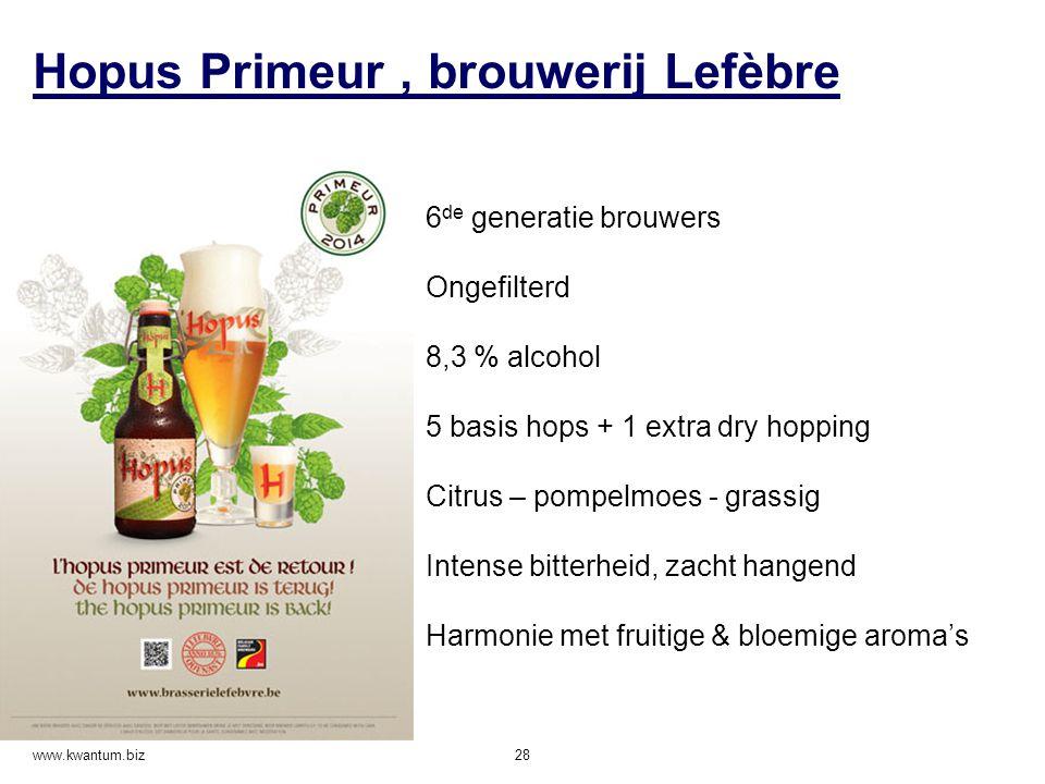 Hopus Primeur, brouwerij Lefèbre www.kwantum.biz 28 6 de generatie brouwers Ongefilterd 8,3 % alcohol 5 basis hops + 1 extra dry hopping Citrus – pomp