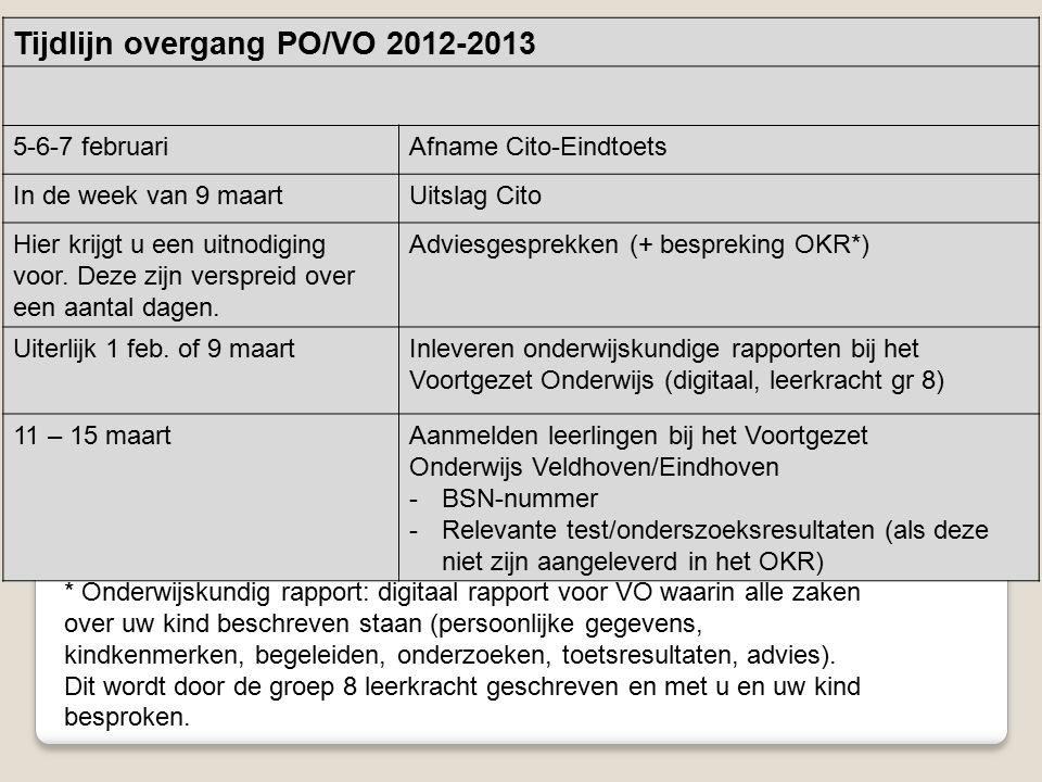 Tijdlijn overgang PO/VO 2012-2013 5-6-7 februariAfname Cito-Eindtoets In de week van 9 maartUitslag Cito Hier krijgt u een uitnodiging voor. Deze zijn