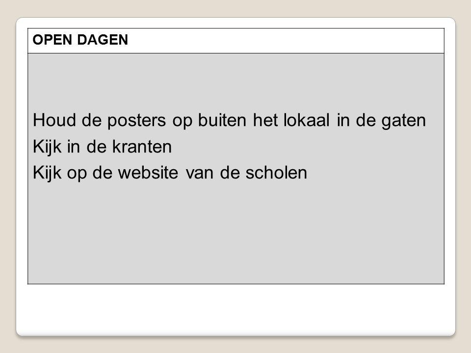 OPEN DAGEN Houd de posters op buiten het lokaal in de gaten Kijk in de kranten Kijk op de website van de scholen