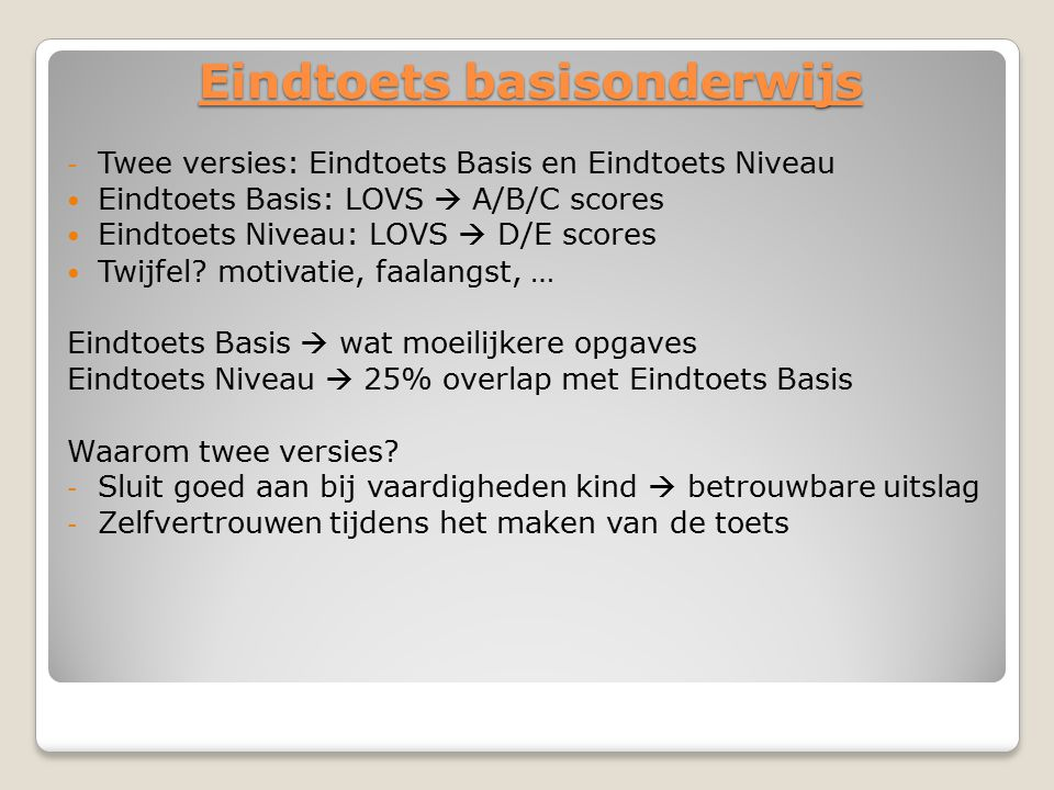 Eindtoets basisonderwijs - Twee versies: Eindtoets Basis en Eindtoets Niveau Eindtoets Basis: LOVS  A/B/C scores Eindtoets Niveau: LOVS  D/E scores