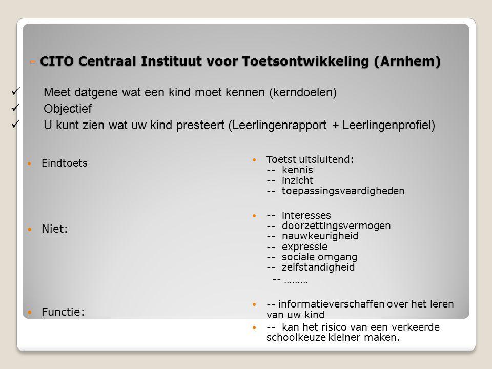 - CITO Centraal Instituut voor Toetsontwikkeling (Arnhem) Eindtoets Niet: Functie: Toetst uitsluitend: -- kennis -- inzicht -- toepassingsvaardigheden