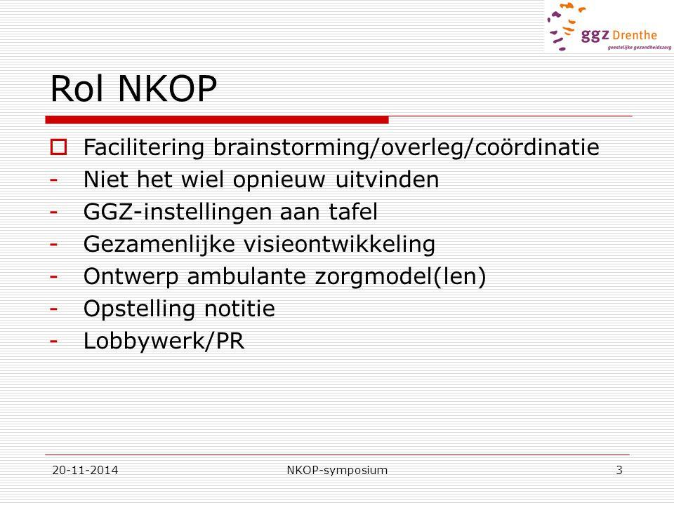 20-11-2014NKOP-symposium3 Rol NKOP  Facilitering brainstorming/overleg/coördinatie -Niet het wiel opnieuw uitvinden -GGZ-instellingen aan tafel -Geza