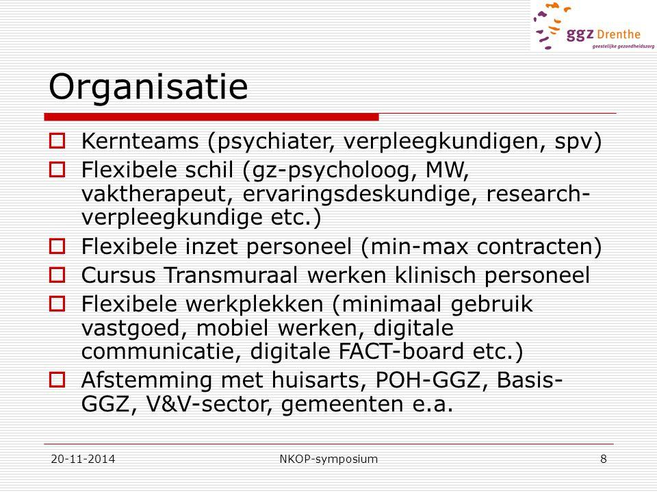 20-11-2014NKOP-symposium8 Organisatie  Kernteams (psychiater, verpleegkundigen, spv)  Flexibele schil (gz-psycholoog, MW, vaktherapeut, ervaringsdes