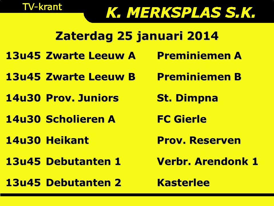 Zaterdag 25 januari 2014 13u45 Zwarte Leeuw A Preminiemen A 13u45 Zwarte Leeuw B Preminiemen B 14u30 Prov.