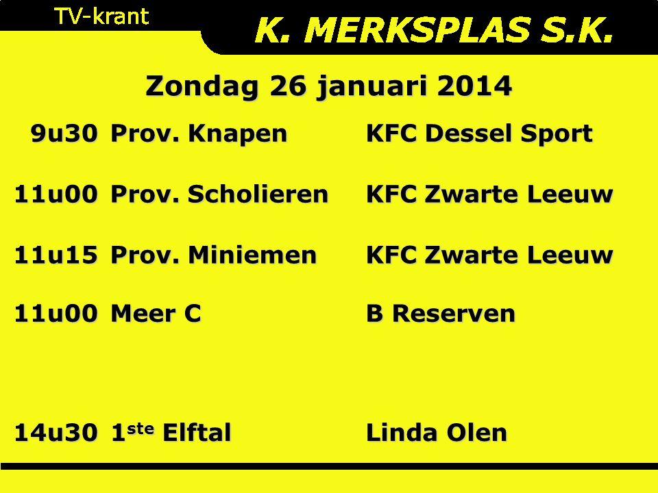 Zondag 26 januari 2014 9u30 Prov. Knapen KFC Dessel Sport 11u00 Prov.