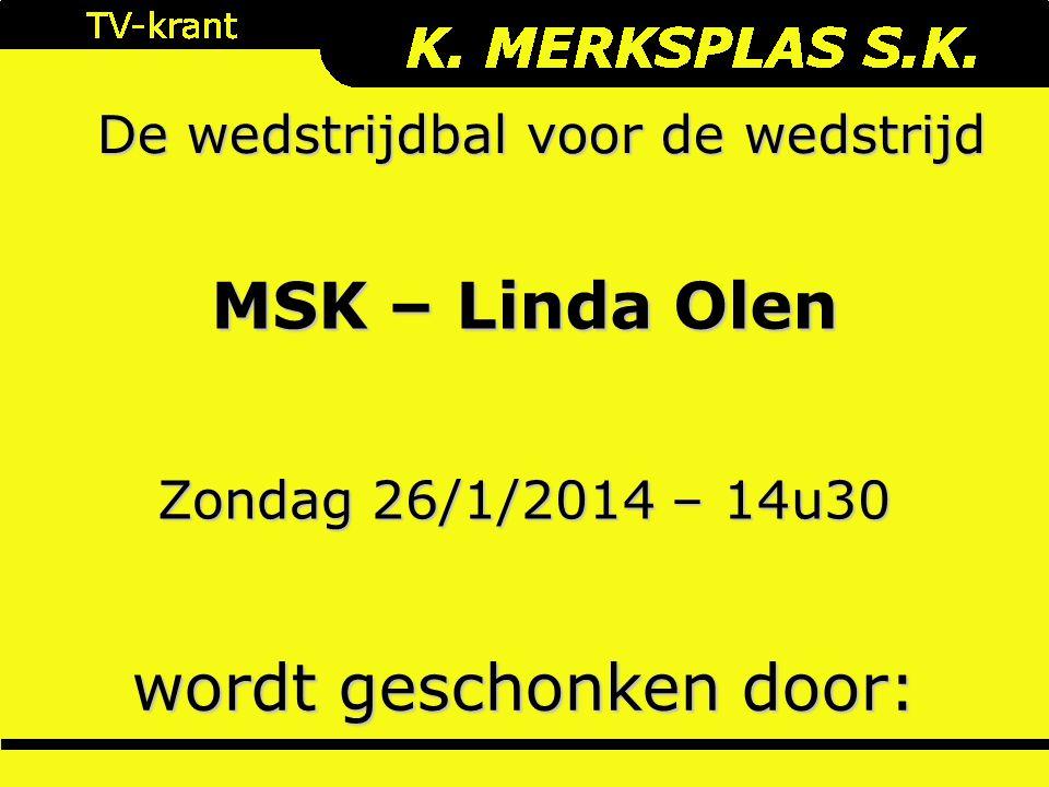 De wedstrijdbal voor de wedstrijd wordt geschonken door: Zondag 26/1/2014 – 14u30 MSK – Linda Olen