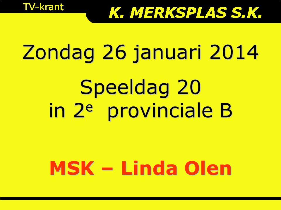 Zondag 26 januari 2014 Speeldag 20 in 2 e provinciale B MSK – Linda Olen