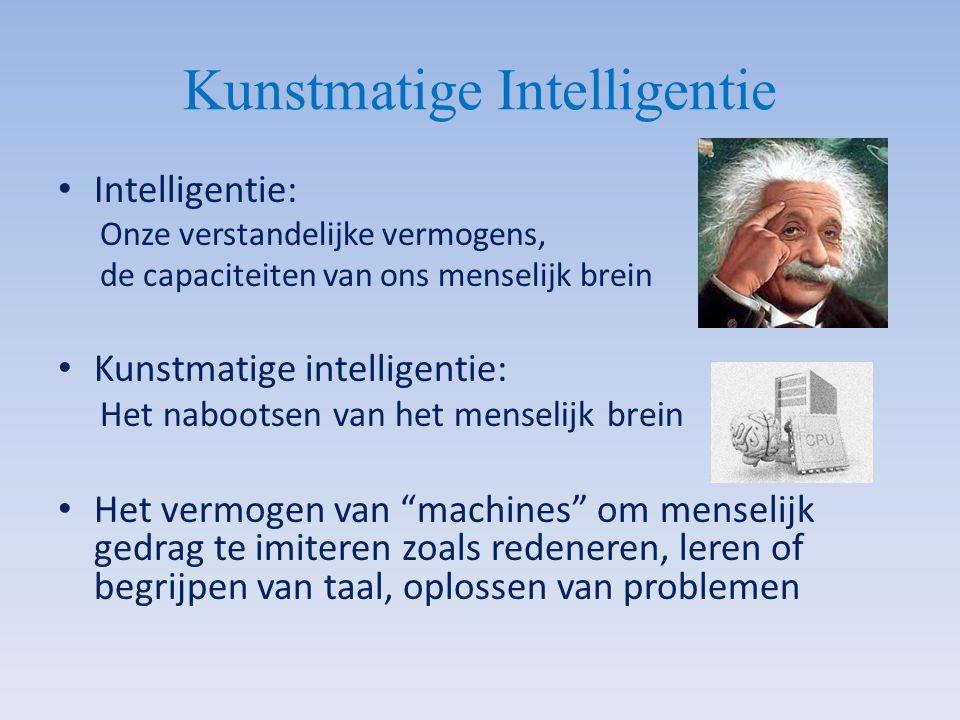 Kunstmatige Intelligentie Intelligentie: Onze verstandelijke vermogens, de capaciteiten van ons menselijk brein Kunstmatige intelligentie: Het naboots