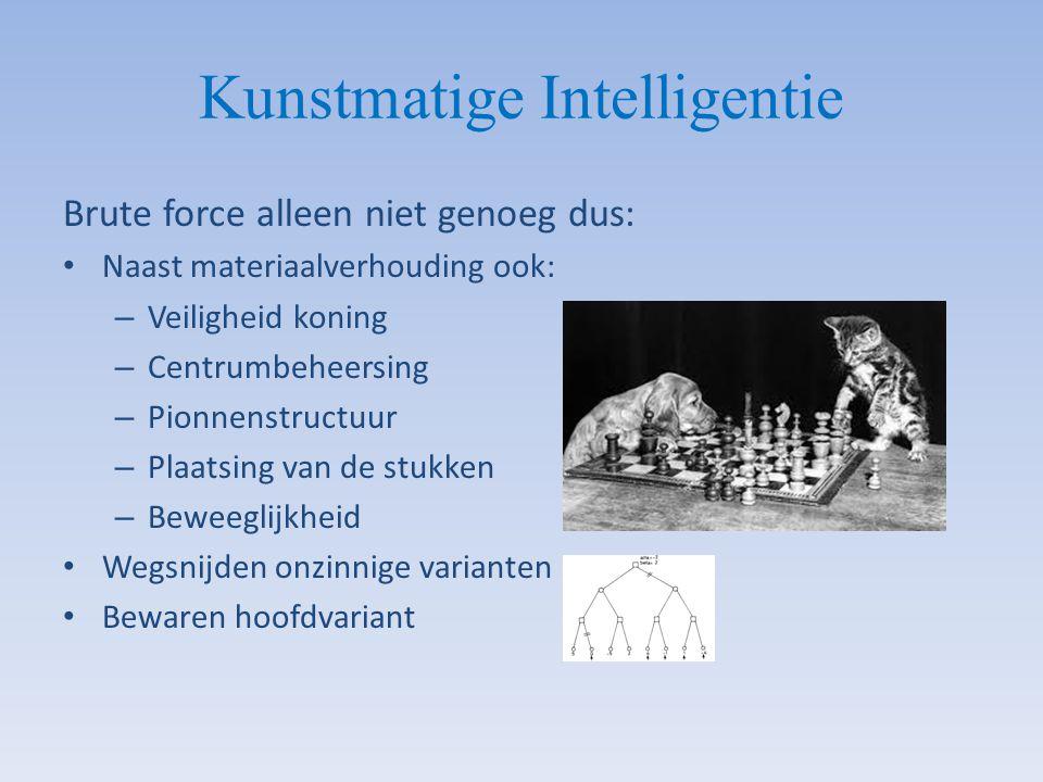 Kunstmatige Intelligentie Brute force alleen niet genoeg dus: Naast materiaalverhouding ook: – Veiligheid koning – Centrumbeheersing – Pionnenstructuu