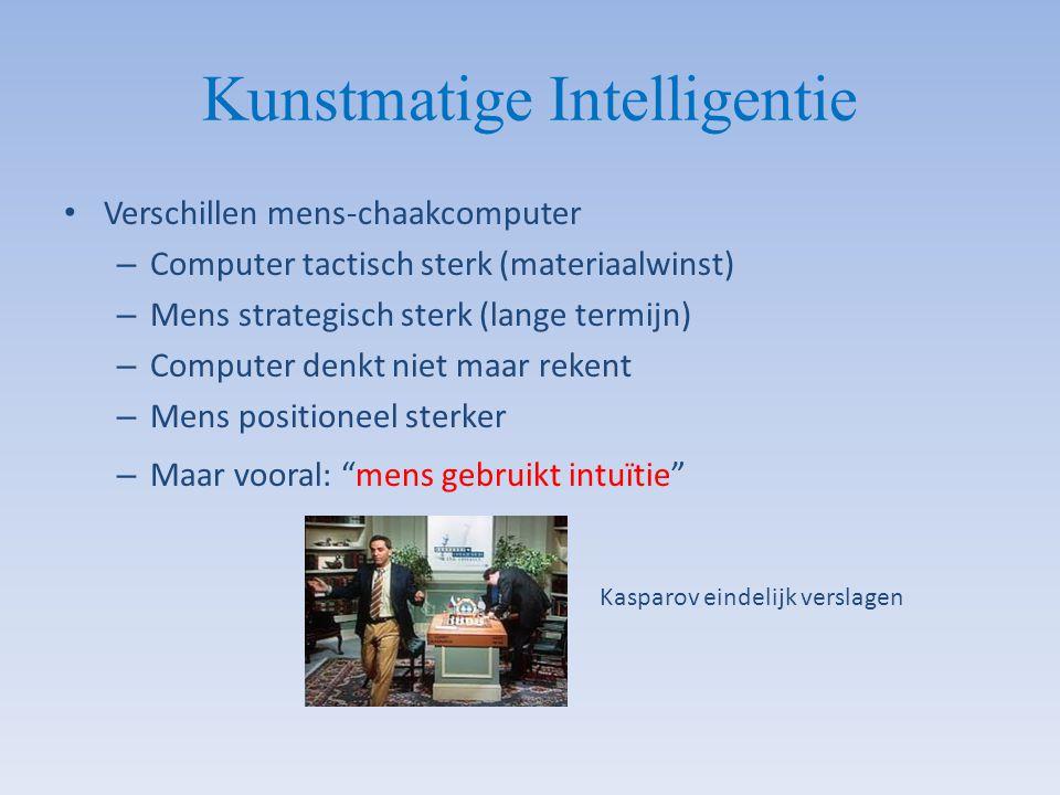 Kunstmatige Intelligentie Verschillen mens-chaakcomputer – Computer tactisch sterk (materiaalwinst) – Mens strategisch sterk (lange termijn) – Compute