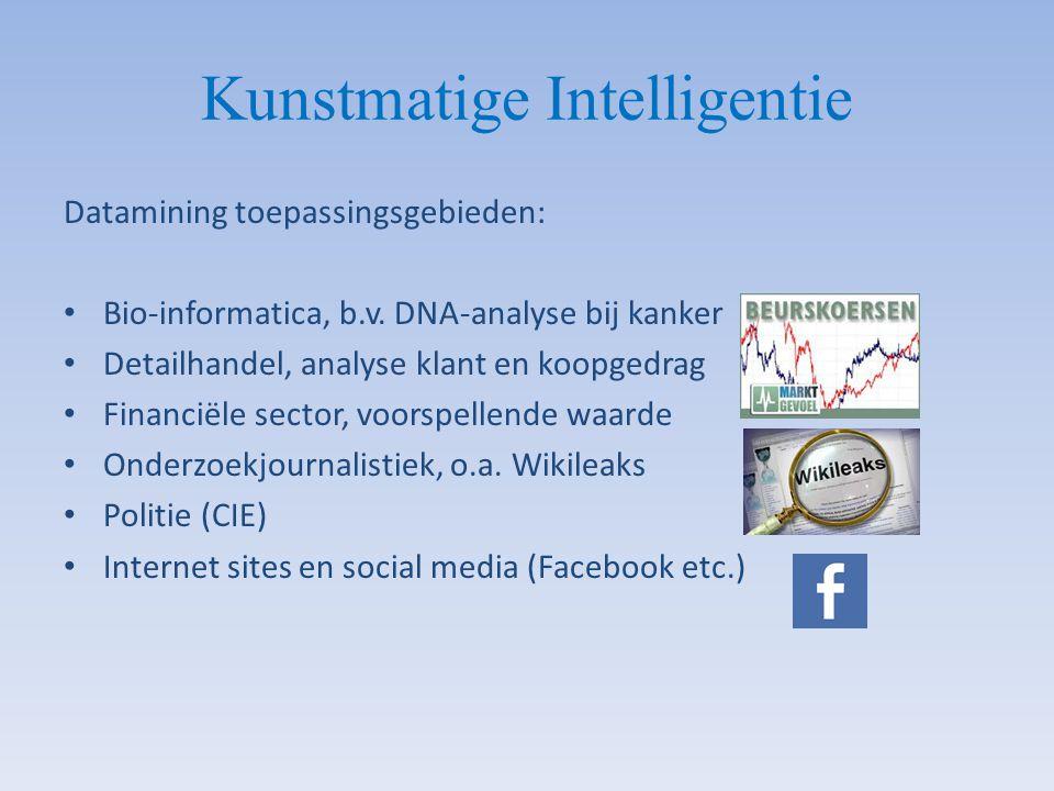 Kunstmatige Intelligentie Datamining toepassingsgebieden: Bio-informatica, b.v. DNA-analyse bij kanker Detailhandel, analyse klant en koopgedrag Finan