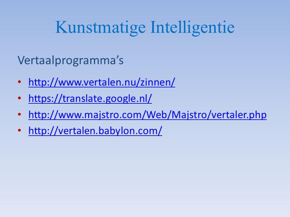 Kunstmatige Intelligentie Vertaalprogramma's http://www.vertalen.nu/zinnen/ https://translate.google.nl/ http://www.majstro.com/Web/Majstro/vertaler.p