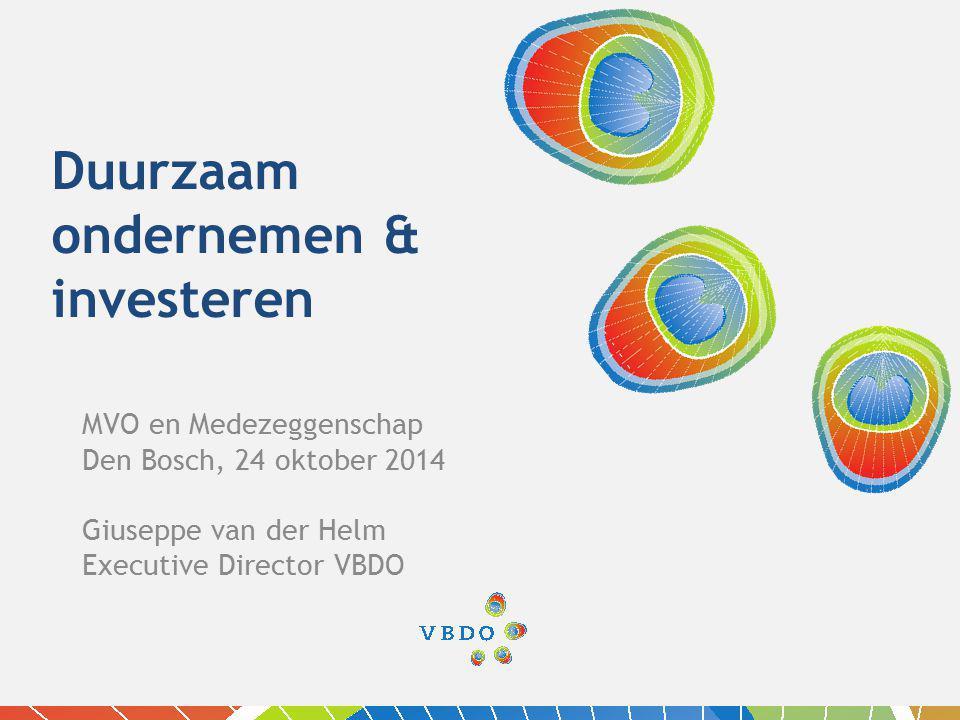 Duurzaam ondernemen & investeren MVO en Medezeggenschap Den Bosch, 24 oktober 2014 Giuseppe van der Helm Executive Director VBDO
