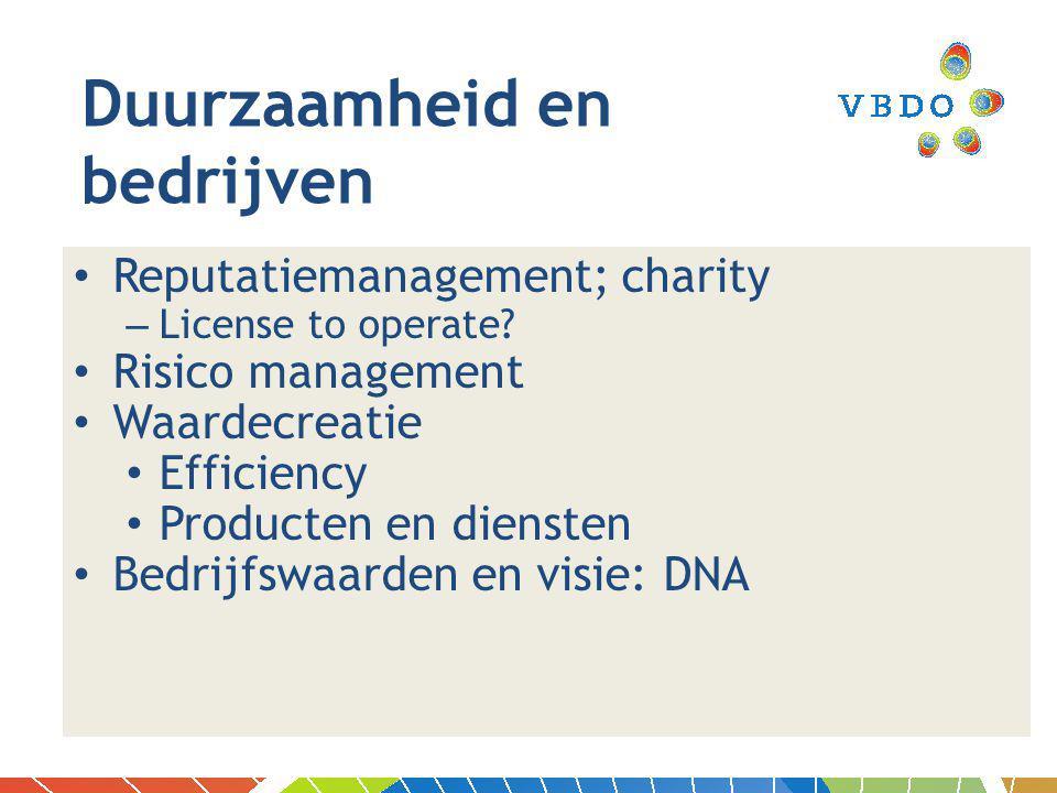 Reputatiemanagement; charity – License to operate? Risico management Waardecreatie Efficiency Producten en diensten Bedrijfswaarden en visie: DNA Duur
