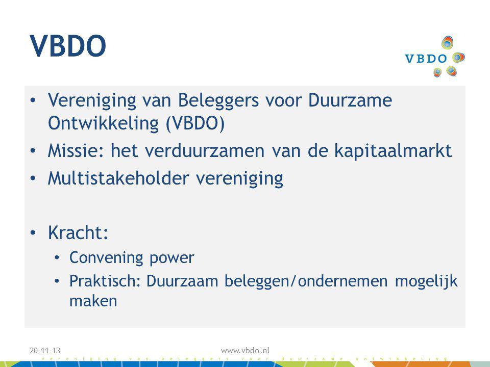 VBDO Vereniging van Beleggers voor Duurzame Ontwikkeling (VBDO) Missie: het verduurzamen van de kapitaalmarkt Multistakeholder vereniging Kracht: Convening power Praktisch: Duurzaam beleggen/ondernemen mogelijk maken 20-11-13www.vbdo.nl
