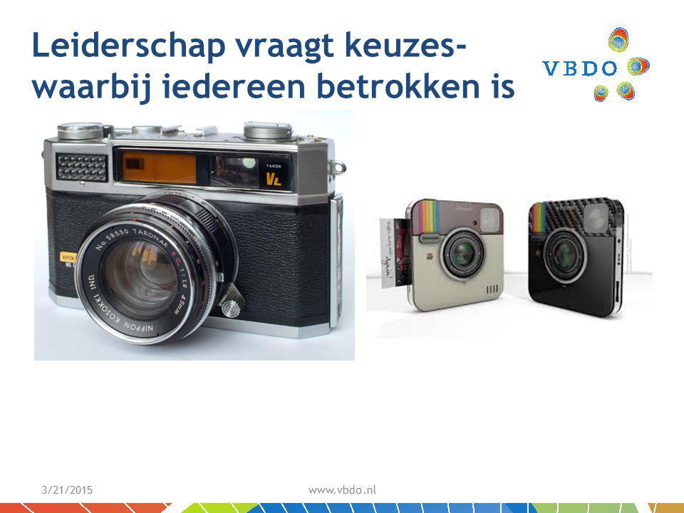 Leiderschap vraagt keuzes- waarbij iedereen betrokken is 3/21/2015 www.vbdo.nl
