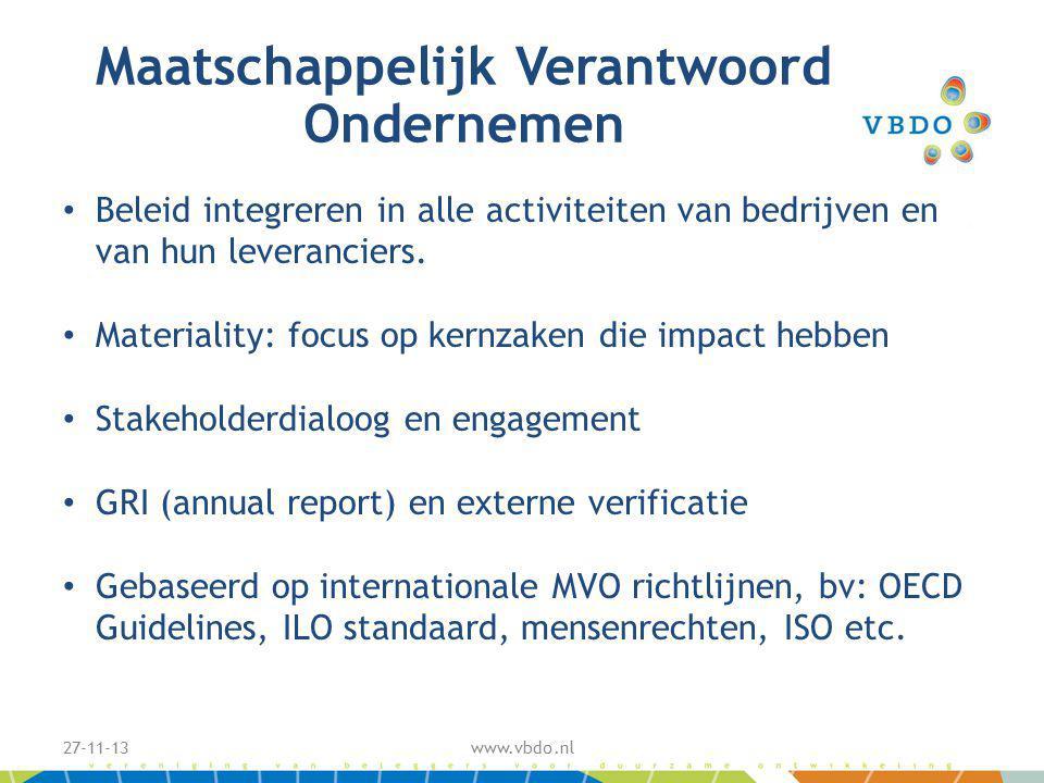 Maatschappelijk Verantwoord Ondernemen 27-11-13www.vbdo.nl Beleid integreren in alle activiteiten van bedrijven en van hun leveranciers.
