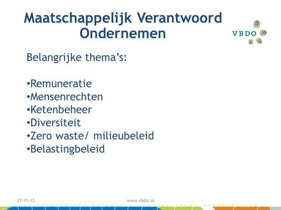 Maatschappelijk Verantwoord Ondernemen 27-11-13www.vbdo.nl Belangrijke thema's: Remuneratie Mensenrechten Ketenbeheer Diversiteit Zero waste/ milieubeleid Belastingbeleid
