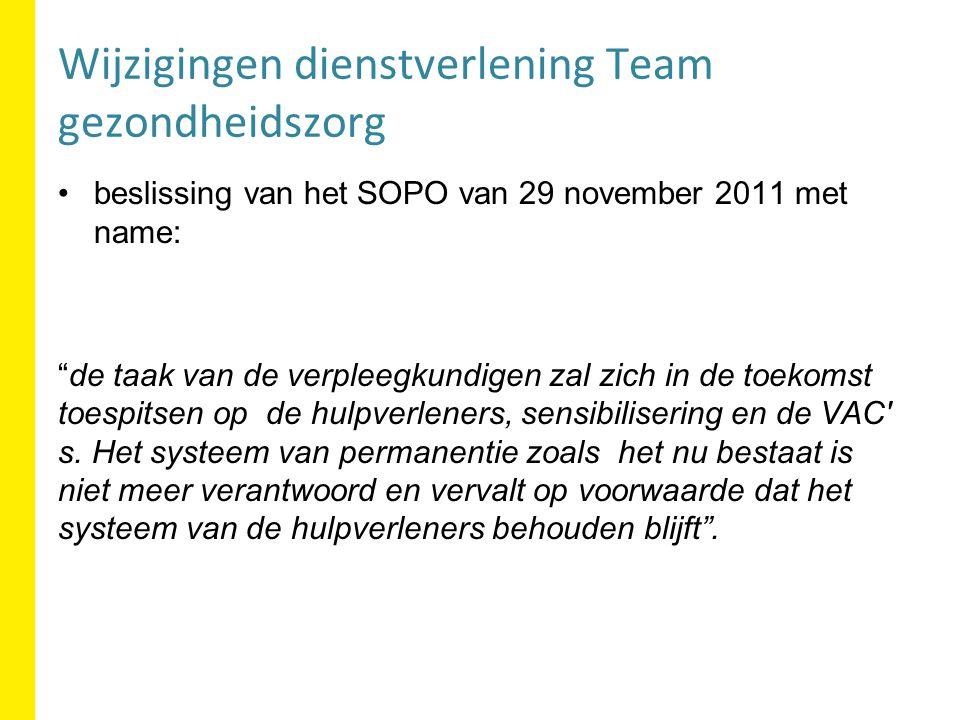 beslissing van het SOPO van 29 november 2011 met name: de taak van de verpleegkundigen zal zich in de toekomst toespitsen op de hulpverleners, sensibilisering en de VAC s.